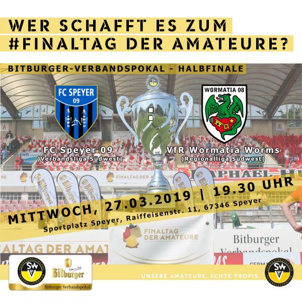 Halbfinale Bitburger Verbandspokal 2018/19 - FC Speyer 09 gegen VfR Wormatia Worms am 27.03.2019